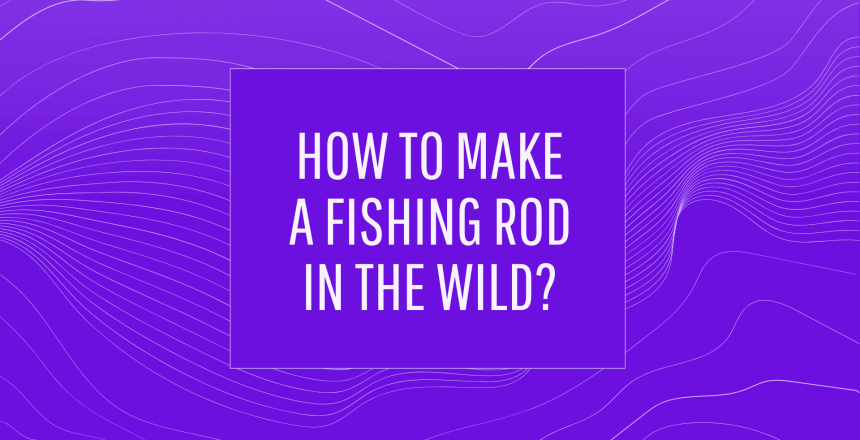 How To Make A Fishing Rod In The Wild